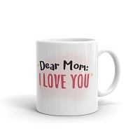 Dear Mom I Love You Mug